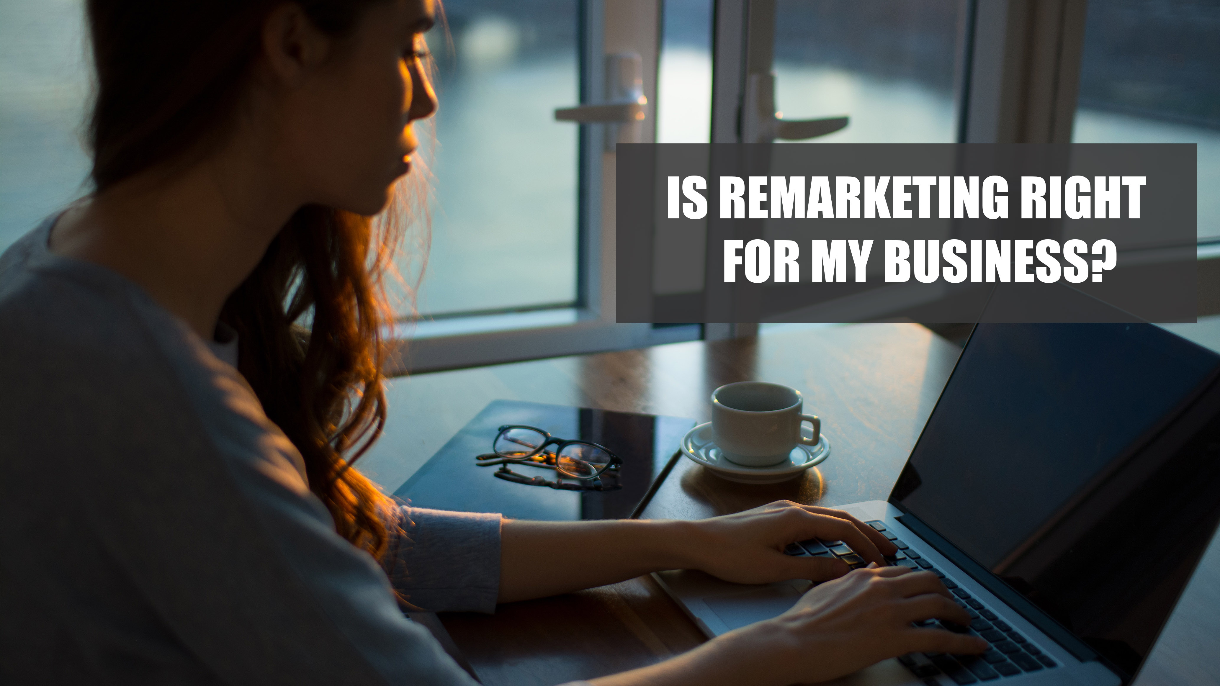 Is Remarketing Right For My Business